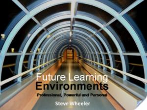 Future Learning Environments - Steve Wheeler
